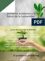 Problema Ambiental y El Futuro de La Humanidad