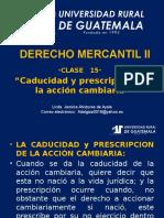 DERECHO_MERCANTIL_II_CLASE_15 Caducidad y Prescripción en La Acción Cambiaria