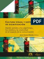 Cultura Visual y Sistemas de Significación - Dando Sentido a Los Algoritmos, Los Medios y La Creatividad en El Espacio de La Comunicación