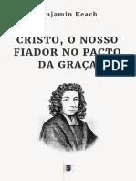 Benjamin Keach - Cristo O Nosso Fiador No Pacto Da Graça