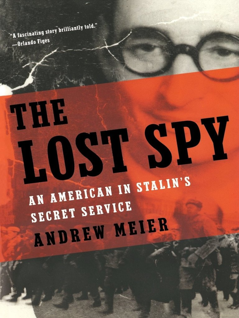 The lost spy an american in stalin s secret service andrew meier cemetery columbia university