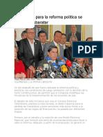 Consensos Para La Reforma Política Se Pueden Desbaratar