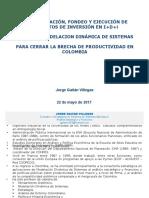 Inversión en I+D+i para cerrar la brecha de productividad en Colombia - Jorge Gaitán Villegas - Mayo 2017.pptx