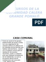 RECURSOS DE LA COMUNIDAD CALERA GRANDE POMALÓ.pptx
