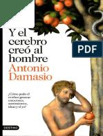 Damasio, A - Y El Cerebro Creo Al Hombre