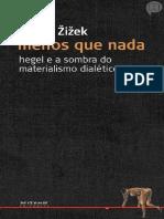 Slavoj Žižek - Menos que nada - Hegel e a sombra do materialismo dialético.pdf