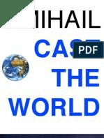 Mihail. Cast the World