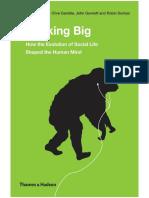 Dunbar, Gamble, Gowlett-Thinking Big_ How the Evolution of Social Life Shaped the Human Mind