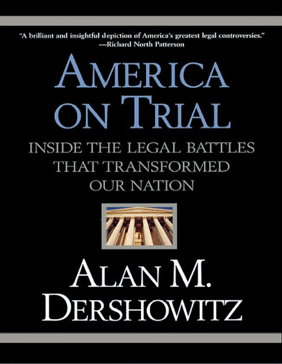 Alan m dershowitz america on trial inside the legal battles that alan m dershowitz america on trial inside the legal battles that transformed our nation warner books 2004 galileo galilei cain and abel fandeluxe Gallery