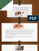 Los oftalmólogos en Guadalajara te indican , cómo mejorar tu vista.