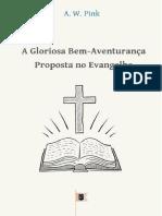 A Gloriosa Bem-Aventurança Proposta No Evangelho - Arthur Walkington Pink