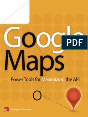 Google Maps- Power Tools for Maximizing the API by Evangelos