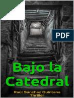 Bajo La Catedral - Raul Sanchez Quintana Thriller