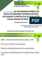 Defesa AVALIAÇÃO DA INTEGRIDADE RIPÁRIA DA BACIA DO RIBEIRÃO PIPIRIPAU (df/go) UTILIZANDO O PROTOCOLO DE AVALIAÇÃO VISUAL RÁPIDA DE RIOS – SVAP.