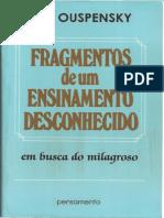 Ouspensky---Fragmentos-de-um-Ensinamento-Desconhecido-(Em-Busca-do-Milagroso).pdf