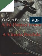 Kenneth Hagin - O que Fazer Quando a Fé Parece Fraca e a Vitória Perdida.pdf