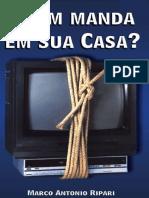 Quem Manda em sua Casa  - Marco Antonio Ripari.pdf