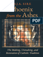 H.J.a. Sire, Henry Sire Phoenix From the Ashes the Making, Unmaking, And Restoration of Catholic Tradition