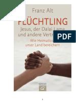 Alt, Franz - Flhtling - Jesus, der Dalai Lama und andere Vertriebene - Wie Heimatlose unser Land bereichern