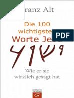Alt, Franz - Die 100 Wichtigsten Worte Jesu - Wie Er Sie Wirklich Gesagt Hat