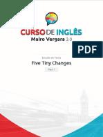 Estudo Do Texto - Five Tiny Changes - Part 1