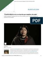 """170413 """"El Pueblo Indígena Ya No Es Ese Al Que Hay Que Evangelizar y Dar Ropita"""" EL PAÍS"""