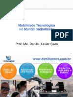 Mobilidade Tecnologica No Mundo Globalizado - Prof. Me. Danillo Xavier Saes