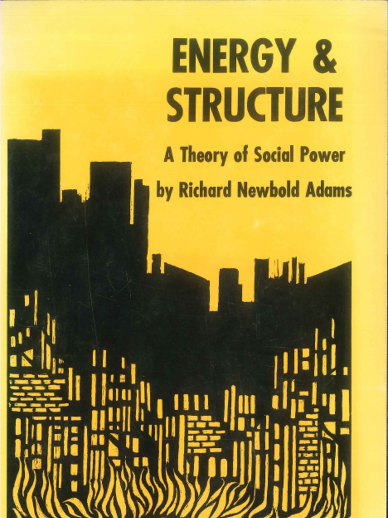 ENERGY and STRUCTURE - A Theory of Social Power by Richard Newbold  Adams.pdf | Anthropology | Theory