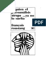 François Roustang - A quien el psicoanálisis atrapa