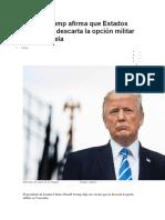 Donald Trump Afirma Que Estados Unidos No Descarta La Opción Militar en Venezuela