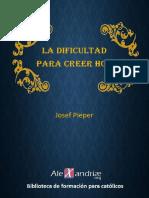 La Dificultad Para Creer Hoy - Pieper Josef