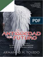 La antigüedad del futuro. El fenómeno ovni y el programa extraterrestre a la luz de la Teoría Nefilim (A.H. Toledo, 2012)