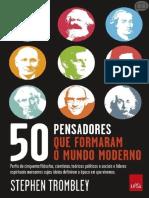 50 Pensadores que Formaram o Mundo Moderno- Stephen Trombley.pdf