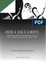 2001. Rios Venetia Durando Braga. Entre a Vida e a Morte. Medicina Medicos e Medicalizacao Na Cidade de Salvador 1860-1880