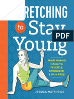 Stretching to Stay Young - Simple Workouts to Keep You Flexible, Energized, And Pain Free