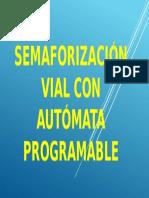SEMAFORIZACIÓN VIAL CON AUTÓMATA PROGRAMABLE.pptx
