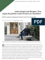 Alberto Rojo, Sobre Jorge Luis Borges_ _Era Capaz de Pensar Como Lo Hace Un Científico_ - 24.08