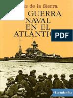 La Guerra Naval en El Atlantico - Luis de La Sierra