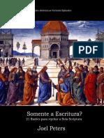 Joel Peters - Somente a Escritura. 21 Razões para rejeitar a Sola Scriptura.pdf
