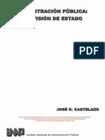 Administracion Publica, Una Vision de Estado, De Jose R. Castelazo 2007 Copia