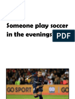 Someone Play Soccer in the Evenings