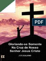 CALVINO, João - Gloriando-se Somente Na Cruz de Nosso Senhor Jesus Cristo.pdf