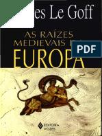 LE GOFF, Jacques. as Raízes Medievais Da Europa