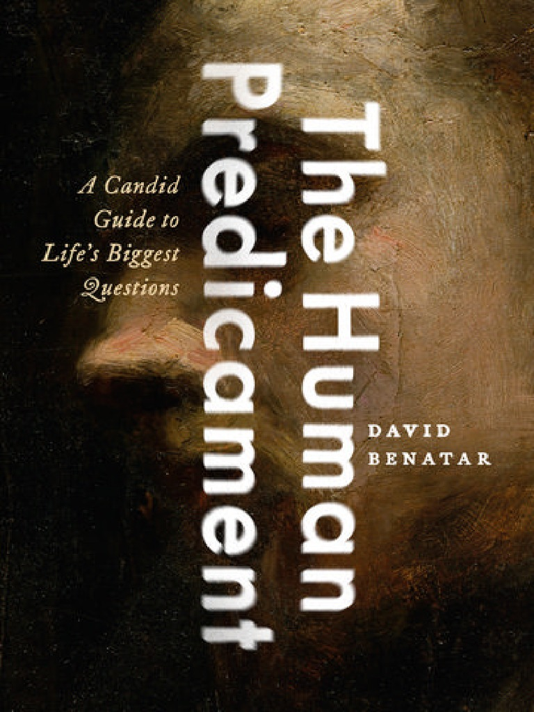 David benatar the human predicament a candid guide to lifes david benatar the human predicament a candid guide to lifes biggest questions 2017 pessimism optimism fandeluxe Image collections