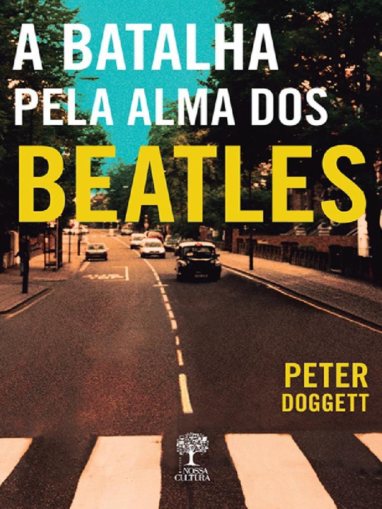 d5e3883510b50 A Batalha Pela Alma Dos Beatles - Peter Doggett