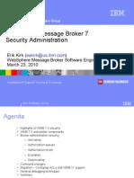 WSTE 03232010 Web Sphere Message Broker Security Administration Kirk