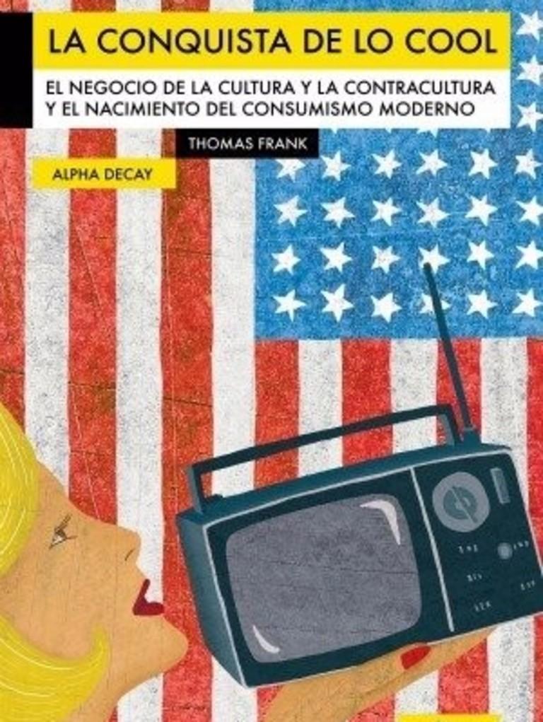 465646d2fd9074 Thomas Frank - La Conquista de lo Cool | Contracultura | Publicidad