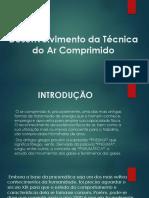 Desenvolvimento da Técnica do Ar Comprimido.pptx