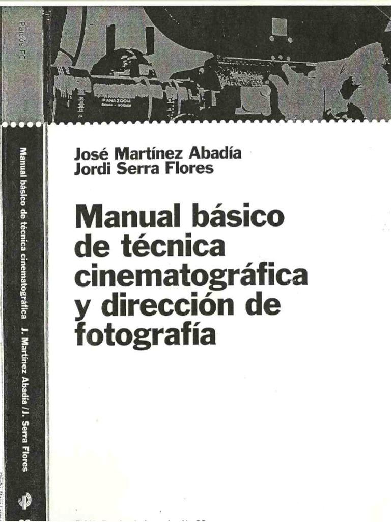 ABADI_A JOSE_ MARTI_NEZ Y FLORES JORDI SERRA. Manual Ba_sico de Te_cnica  Cinematogra_fica y Direccio_n de Fotografi_a