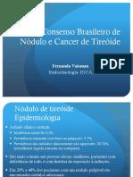 o Consenso Brasileiro de Nodulo e Cancer de Tireoide Fernanda Vaisman